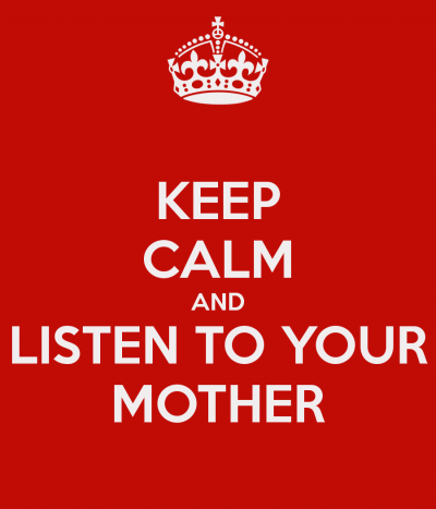 keep-calm-and-listen-to-your-mother-9